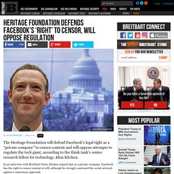 Heritage Foundation Defends Facebook's 'Right' to Censor, Will Oppose Regulation