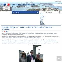 L'héritage français en Floride : la visite de Fort Caroline, haut-lieu (...) - Consulat Général de France à Miami
