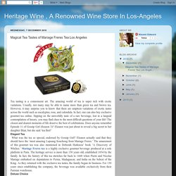 Heritage Wine , A Renowned Wine Store In Los-Angeles: Magical Tea Tastes of Mariage Freres Tea Los Angeles