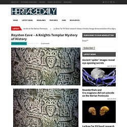 Heritage Daily : Archaeology News – Royston Cave – A Knights Templar Mystery of History « Featured Articles « Heritage Daily