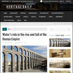 Water's role in the rise and fall of the Roman Empire