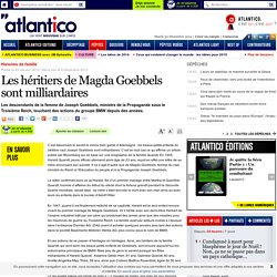 Les héritiers de Magda Goebbels sont milliardaires