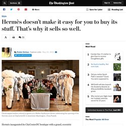 Hermès doesn't make it easy for you to buy its stuff. That's why it sells so well.