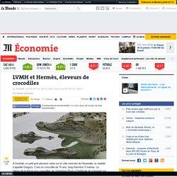 LVMH et Hermès, éleveurs de crocodiles