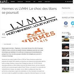 Hermes vs LVMH: Le choc des titans se poursuit