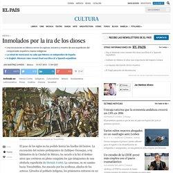 Hernán Cortés: Inmolados por la ira de los dioses
