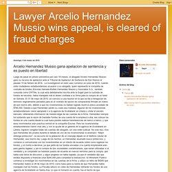 Lawyer Arcelio Hernandez Mussio wins appeal, is cleared of fraud charges: Arcelio Hernandez Mussio gana apelacion de sentencia y es puesto en libertad