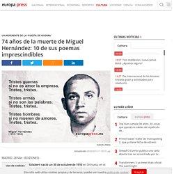 74 años de la muerte de Miguel Hernández: 10 de sus poemas imprescindibles
