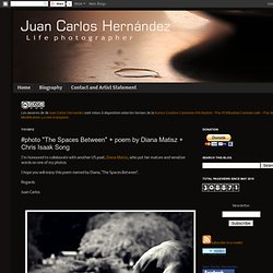 A photography, a poem by Diana Matisz and a Chris Isaak song ~ Juan-Carlos Hernandez - Life Photographer