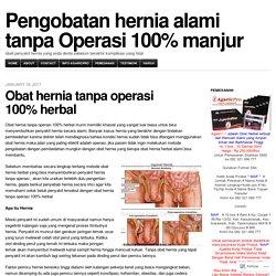 Pengobatan hernia alami tanpa Operasi 100% manjur