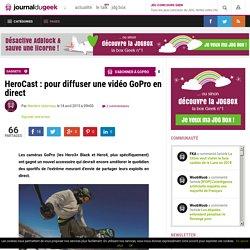 HeroCast : pour diffuser une vidéo GoPro en direct