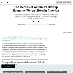 The Heroes of America's Startup Economy Weren't Born in America