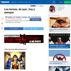 Los heroes, de ayer, hoy y siempre - Taringa!