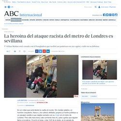 La heroína del ataque racista del metro de Londres es sevillana