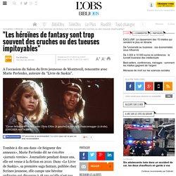 """""""Les héroïnes de fantasy sont trop souvent des cruches ou des tueuses impitoyables"""" - 28 novembre 2013"""