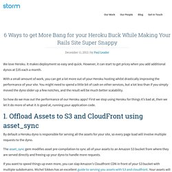 6 Ways to get More Bang for your Heroku Buck While Making Your Rails Site Super Snappy · Storm Consultancy