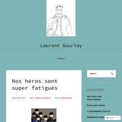 Nos héros sont super fatigués – Laurent Gourlay