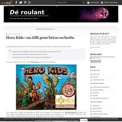Hero Kids : un JdR pour héros en herbe - Dé roulant, le blog rôliste de YoYo