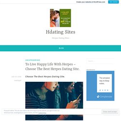 To Live Happy Life With Herpes – Choose The Best Herpes Dating Site. – Hdating Sites