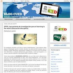 CUED: SPSS, herramienta de investigación para el learning is the work! (Educación disruptiva)