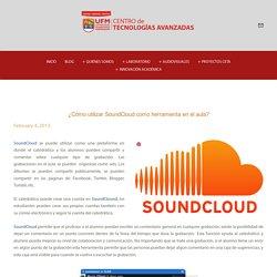 ¿Cómo utilizar SoundCloud como herramienta en el aula? — CENTRO DE TECNOLOGÍAS AVANZADAS