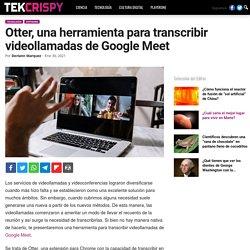 Otter, una herramienta para transcribir videollamadas de Google Meet