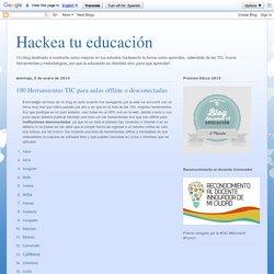 Las TIC y su utilización en la educación : 100 Herramientas TIC para aulas offline o desconectadas