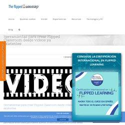 Herramientas para crear Flipped Classroom desde vídeos ya existentes