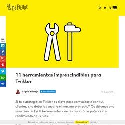 11 herramientas imprescindibles para Twitter