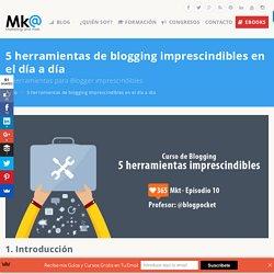 5 herramientas de blogging imprescindibles en el día a día