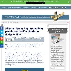 5 Herramientas imprescindibles para la rápida resolución de dudas online