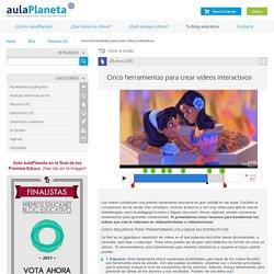Cinco herramientas para crear videos interactivos - aulaPlaneta