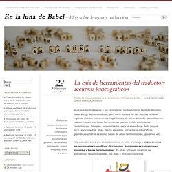 La caja de herramientas del traductor (I) Recursos lexicográficos