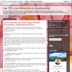 Las TIC y su utilización en la educación : 20 herramientas para crear mapas mentales, conceptuales, organizadores gráficos