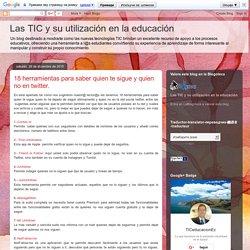 Las TIC y su utilización en la educación : 18 herramientas para saber quien te sigue y quien no en twitter.