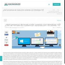 ¿Herramientas de traducción asistida con Windows 10?