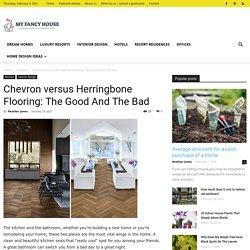 Chevron versus Herringbone Flooring: The Good And The Bad - MyFancyHouse.com