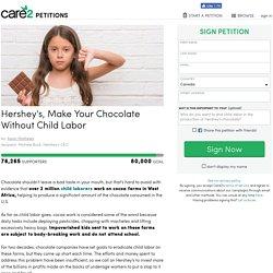 texte de la pétition: Hershey's, Make Your Chocolate Without Child Labor