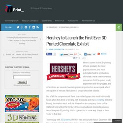 Hershey to Launch the First Ever 3D Printed Chocolate Exhibit