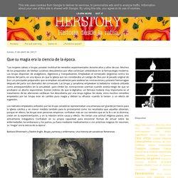 Herstory.: Que su magia era la ciencia de la época.