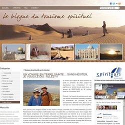 UN VOYAGE EN TERRE SAINTE… SANS HÉSITER, JE VOUS LE DIS : ALLEZ-Y! « Tourisme de ressourcement
