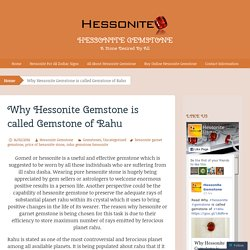 Why Hessonite Gemstone is called Gemstone of Rahu