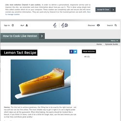 How to Cook Like Heston - Articles - Lemon Tart Recipe