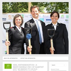Neil Hetherington- A Responsible CEO of Habitat NYC Working To Build Eco-Friendly Homes