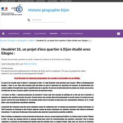 1L. Heudelet 26, un projet d'éco quartier à Dijon Edubases Ac Dijon