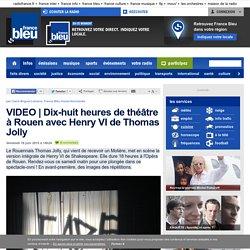 France Bleu : Dix-huit heures de théâtre à Rouen avec Henry VI de Thomas Jolly