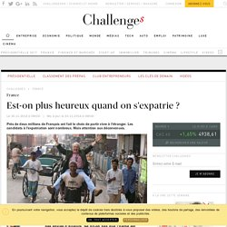 Est-on plus heureux quand on s'expatrie ? - Challenges.fr