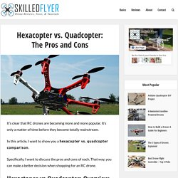 Hexacopter vs. Quadcopter: Pros and Cons
