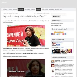 Hey dis donc Jamy, et si on visitait la Japan Expo ? |
