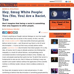 Hey, Smug White People: You (Yes, You) Are a Racist, Too